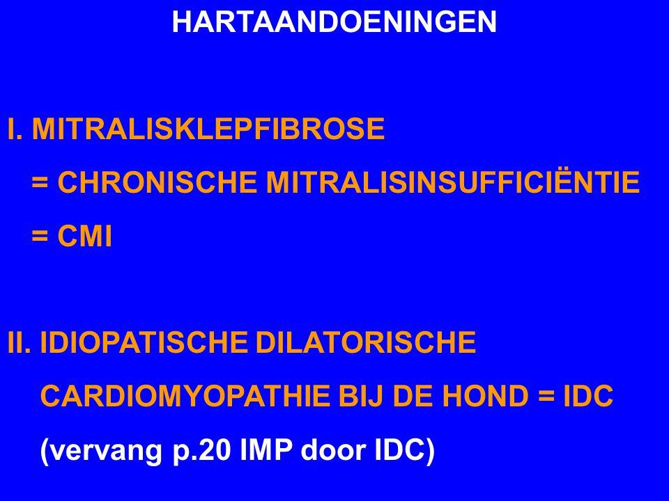 HARTAANDOENINGEN I. MITRALISKLEPFIBROSE = CHRONISCHE MITRALISINSUFFICIËNTIE = CMI II. IDIOPATISCHE DILATORISCHE CARDIOMYOPATHIE BIJ DE HOND = IDC (ver