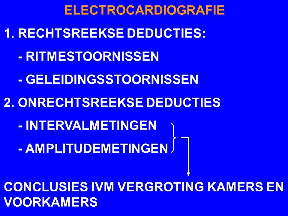 ELECTROCARDIOGRAFIE 1. RECHTSREEKSE DEDUCTIES: - RITMESTOORNISSEN - GELEIDINGSSTOORNISSEN 2. ONRECHTSREEKSE DEDUCTIES - INTERVALMETINGEN - AMPLITUDEME
