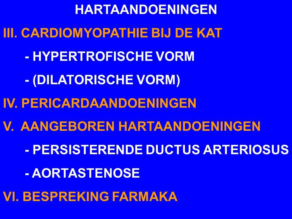HARTAANDOENINGEN III. CARDIOMYOPATHIE BIJ DE KAT - HYPERTROFISCHE VORM - (DILATORISCHE VORM) IV. PERICARDAANDOENINGEN V. AANGEBOREN HARTAANDOENINGEN -