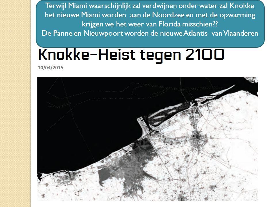 15/04/2015 11 Terwijl Miami waarschijnlijk zal verdwijnen onder water zal Knokke het nieuwe Miami worden aan de Noordzee en met de opwarming krijgen we het weer van Florida misschien .