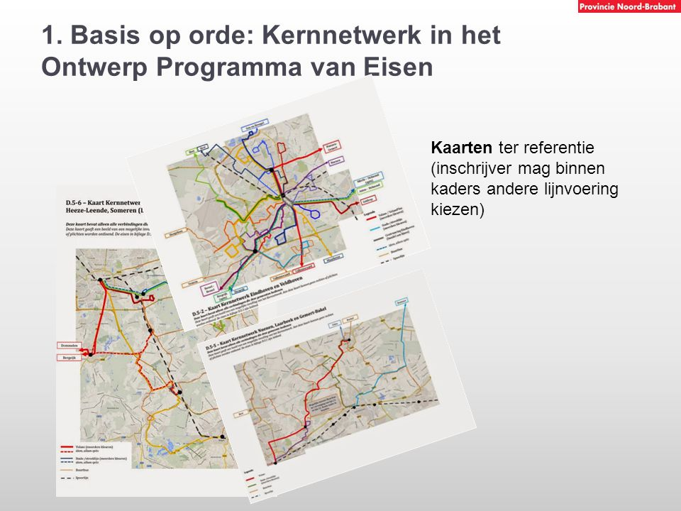 1. Basis op orde: Kernnetwerk in het Ontwerp Programma van Eisen Kaarten ter referentie (inschrijver mag binnen kaders andere lijnvoering kiezen)