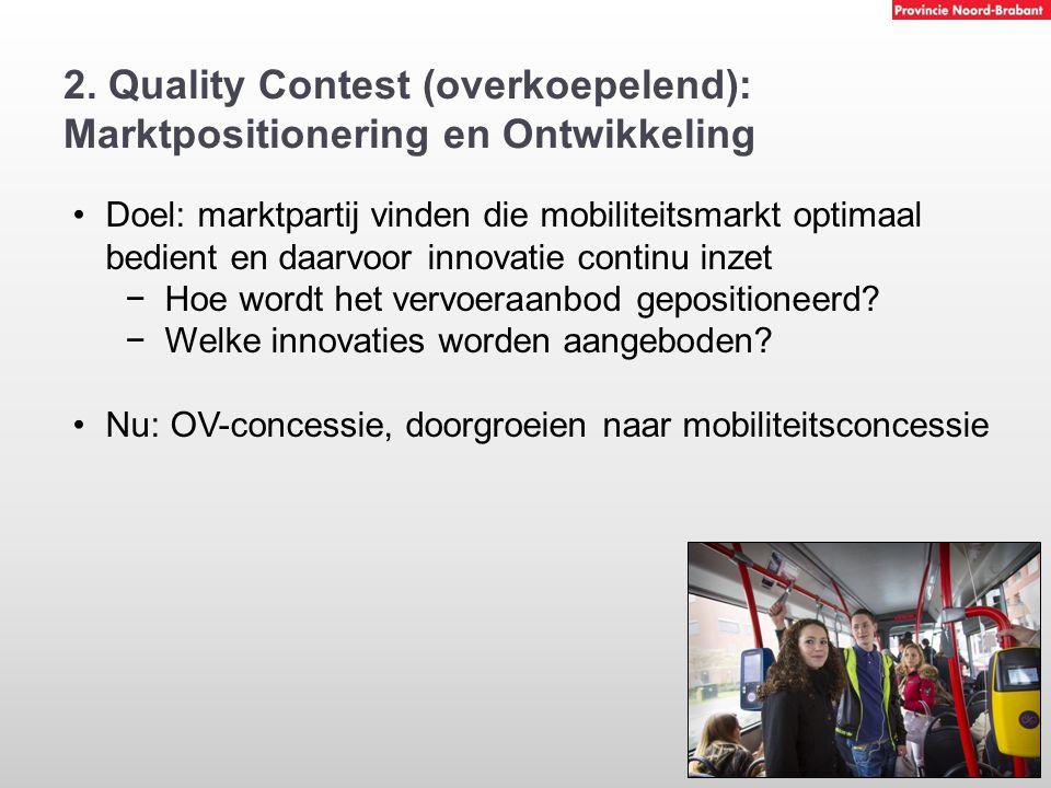 2. Quality Contest (overkoepelend): Marktpositionering en Ontwikkeling Doel: marktpartij vinden die mobiliteitsmarkt optimaal bedient en daarvoor inno