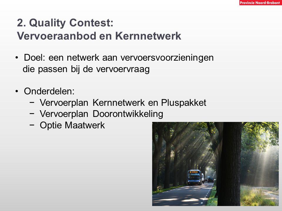 2. Quality Contest: Vervoeraanbod en Kernnetwerk Doel: een netwerk aan vervoersvoorzieningen die passen bij de vervoervraag Onderdelen: −Vervoerplan K