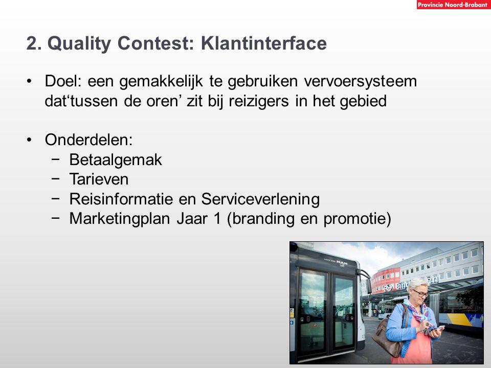2. Quality Contest: Klantinterface Doel: een gemakkelijk te gebruiken vervoersysteem dat'tussen de oren' zit bij reizigers in het gebied Onderdelen: −