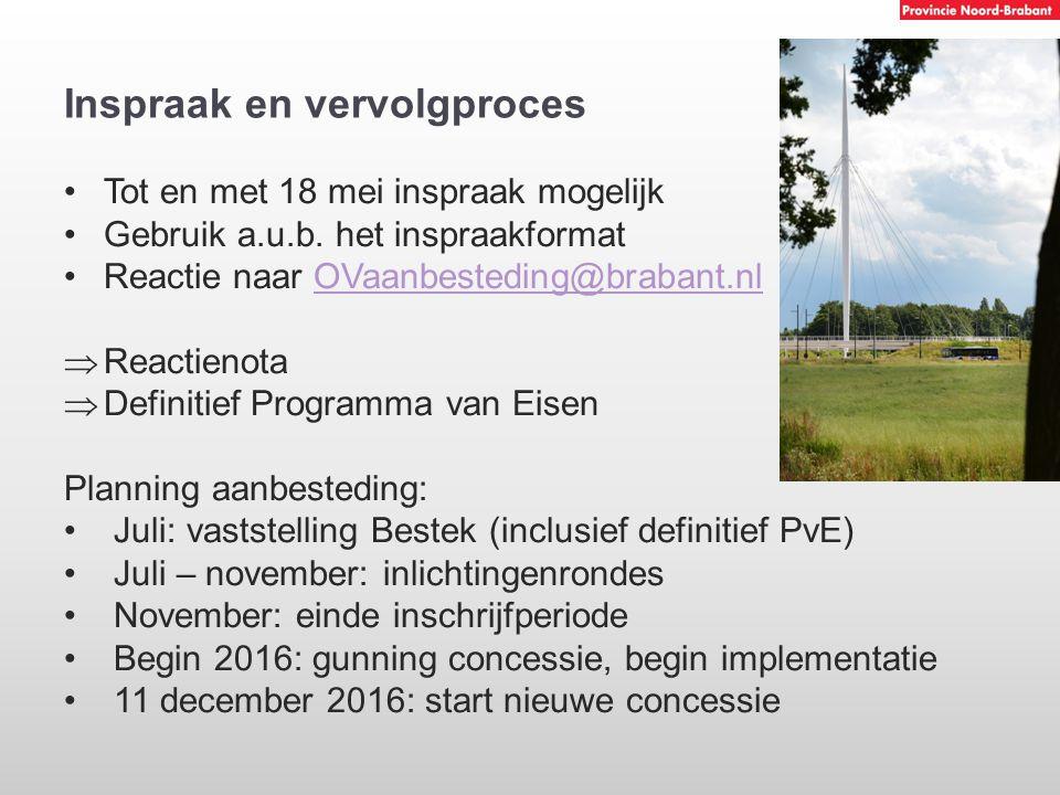 Inspraak en vervolgproces Tot en met 18 mei inspraak mogelijk Gebruik a.u.b. het inspraakformat Reactie naar OVaanbesteding@brabant.nlOVaanbesteding@b