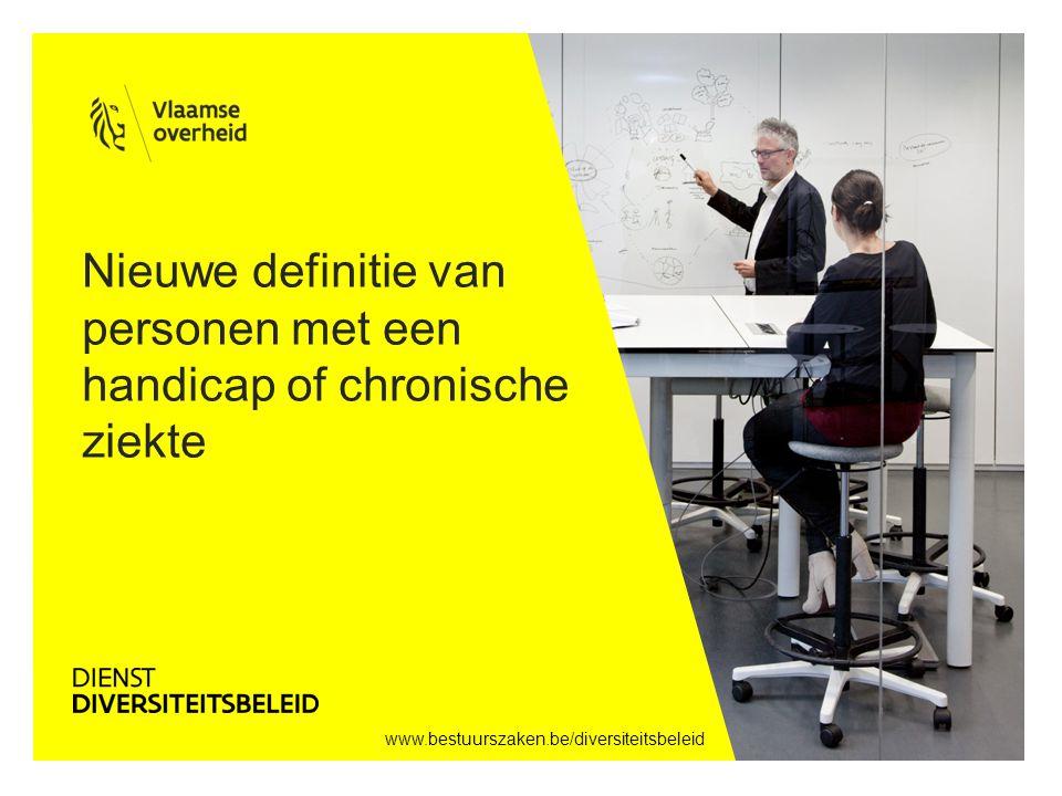www.bestuurszaken.be/diversiteitsbeleid Nieuwe definitie van personen met een handicap of chronische ziekte