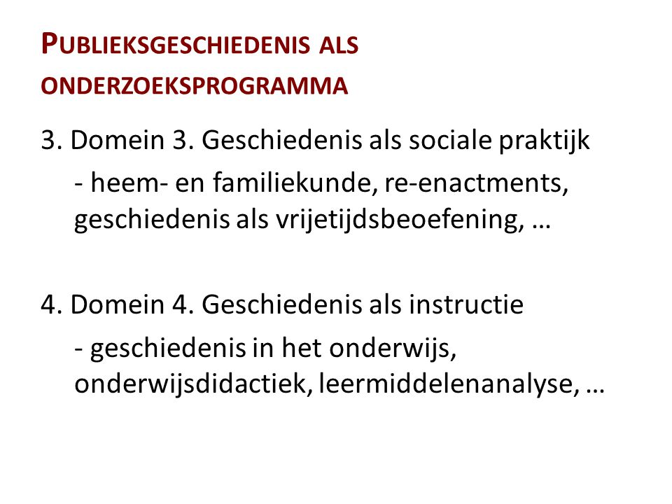 P UBLIEKSGESCHIEDENIS ALS ONDERZOEKSPROGRAMMA 3. Domein 3.