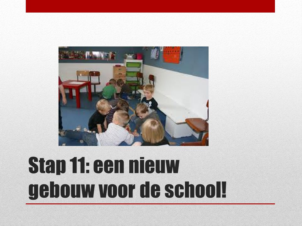 Stap 11: een nieuw gebouw voor de school!