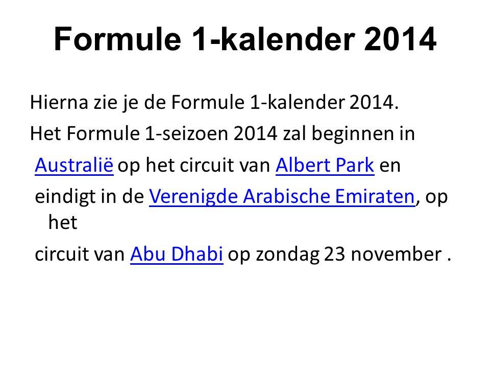 Formule 1-kalender 2014 Hierna zie je de Formule 1-kalender 2014. Het Formule 1-seizoen 2014 zal beginnen in Australië op het circuit van Albert Park