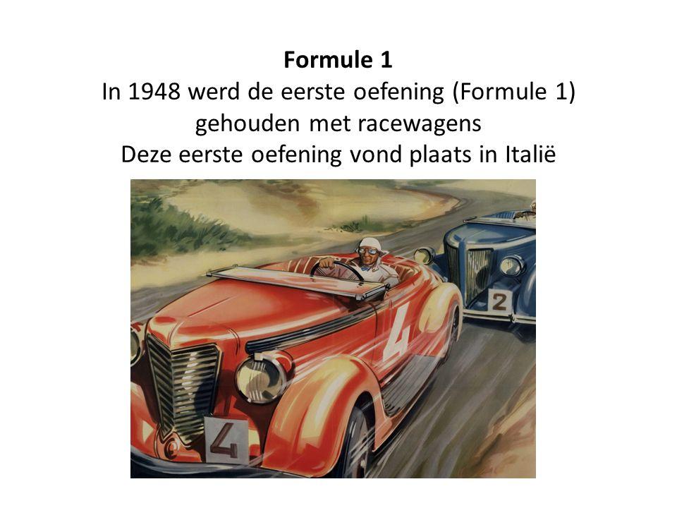 Formule 1 In 1948 werd de eerste oefening (Formule 1) gehouden met racewagens Deze eerste oefening vond plaats in Italië