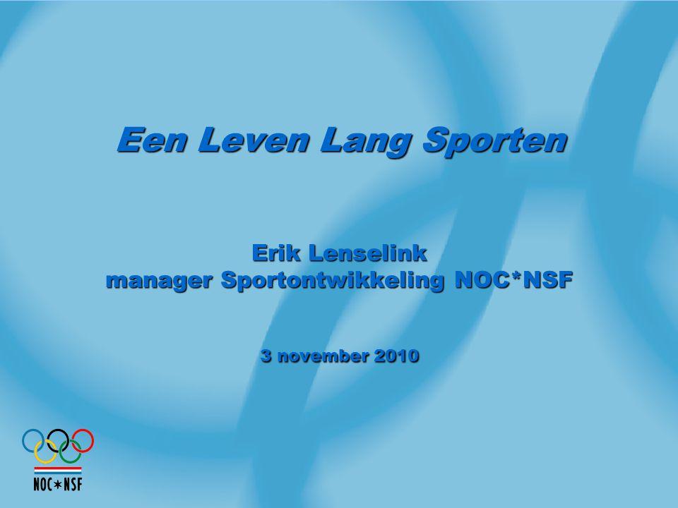 Een Leven Lang Sporten Erik Lenselink manager Sportontwikkeling NOC*NSF 3 november 2010