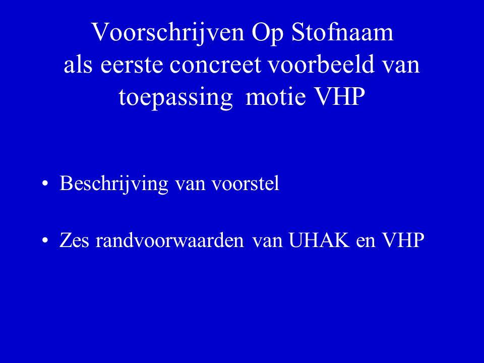 Voorschrijven Op Stofnaam als eerste concreet voorbeeld van toepassing motie VHP Beschrijving van voorstel Zes randvoorwaarden van UHAK en VHP