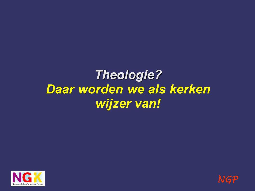 NGP Theologie Theologie Daar worden we als kerken wijzer van!