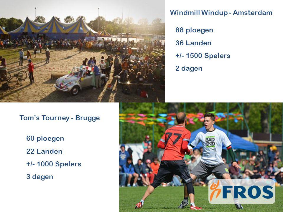 Windmill Windup - Amsterdam Tom's Tourney - Brugge 88 ploegen 36 Landen +/- 1500 Spelers 2 dagen 60 ploegen 22 Landen +/- 1000 Spelers 3 dagen