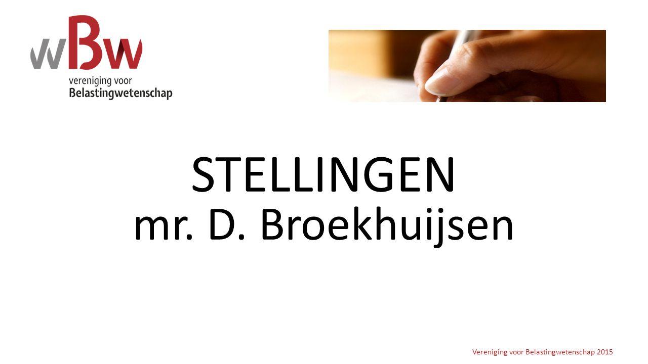 STELLINGEN mr. D. Broekhuijsen Vereniging voor Belastingwetenschap 2015