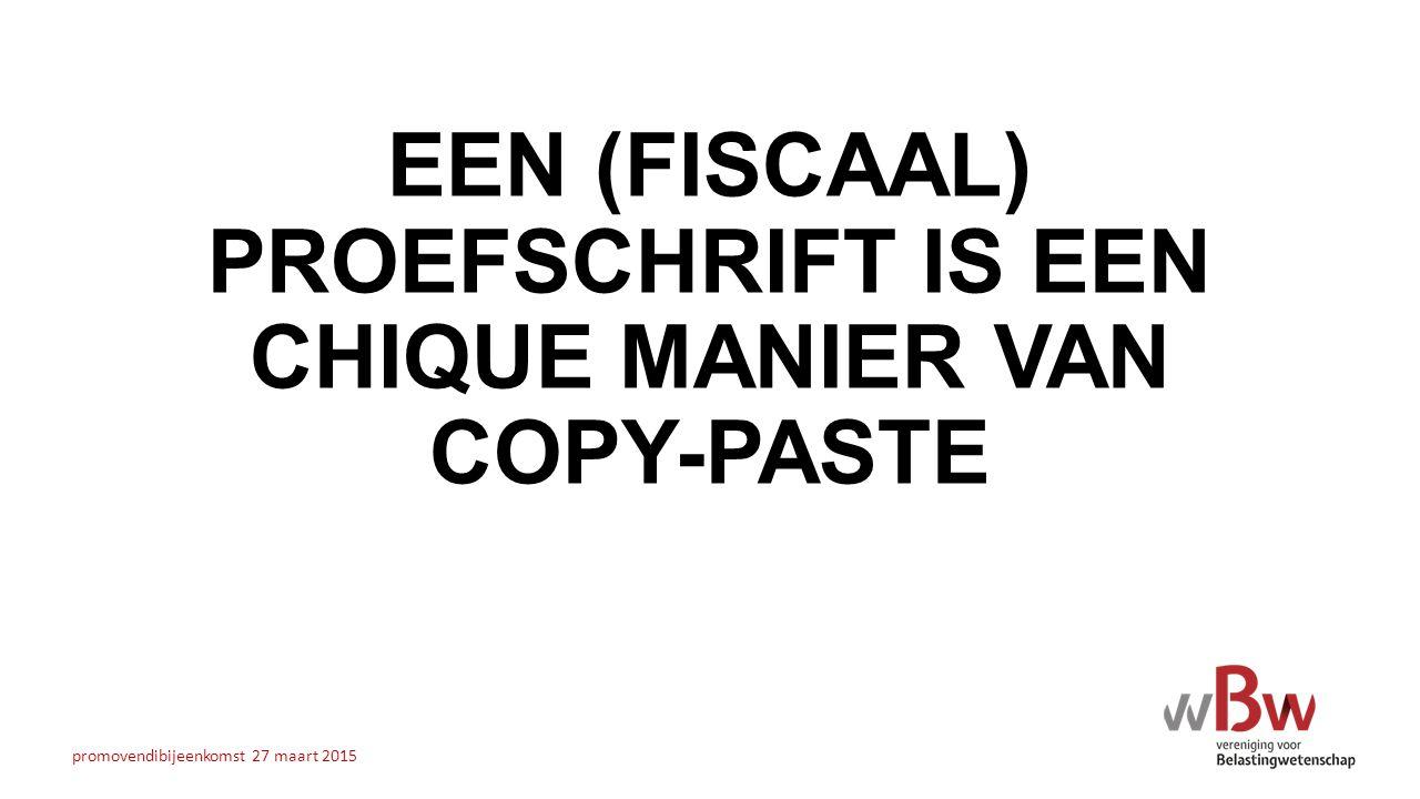 EEN (FISCAAL) PROEFSCHRIFT IS EEN CHIQUE MANIER VAN COPY-PASTE promovendibijeenkomst 27 maart 2015