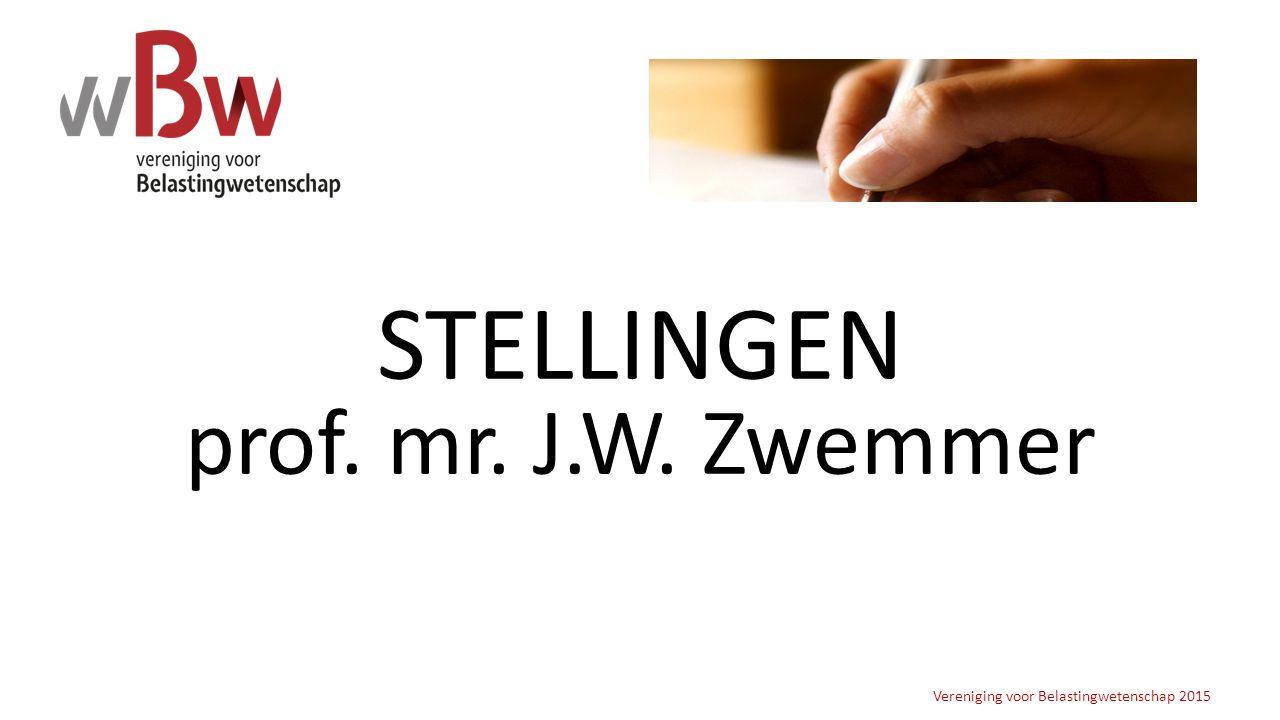 STELLINGEN prof. mr. J.W. Zwemmer Vereniging voor Belastingwetenschap 2015