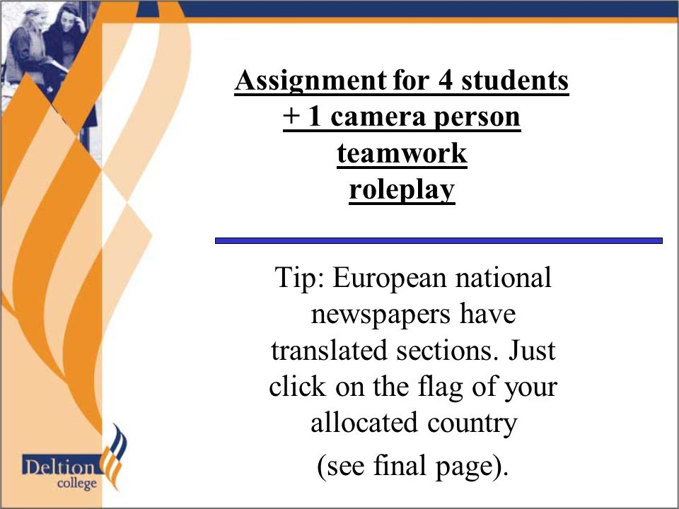 Assignment for 4 students + 1 camera person teamwork roleplay Tip: European national newspapers have translated sections. Just click on the flag of yo