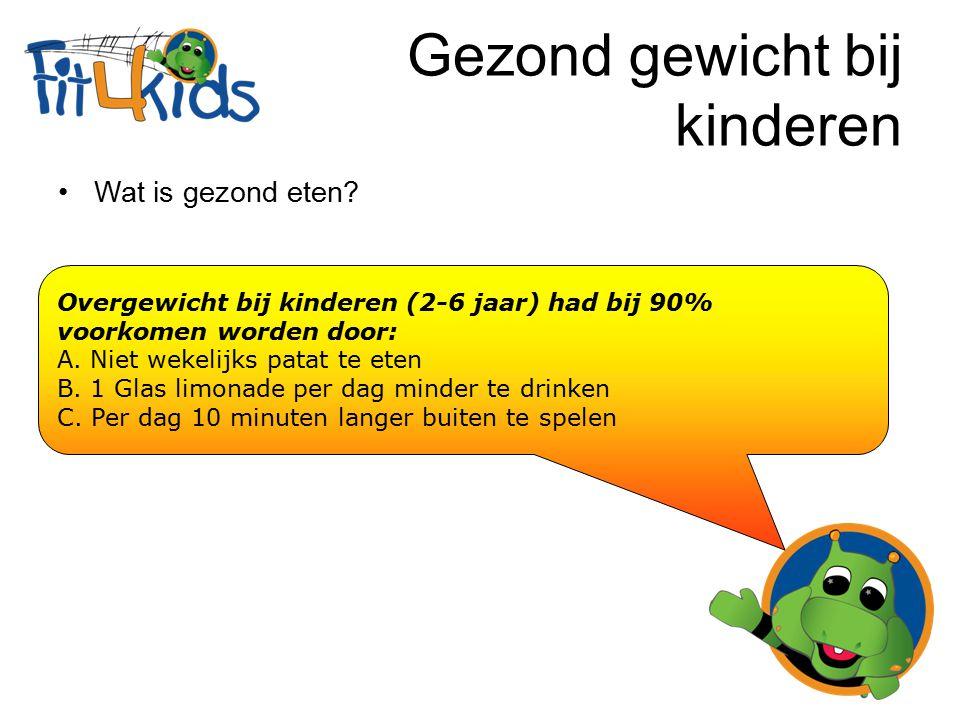 Gezond gewicht bij kinderen Wat is gezond eten? Overgewicht bij kinderen (2-6 jaar) had bij 90% voorkomen worden door: A. Niet wekelijks patat te eten