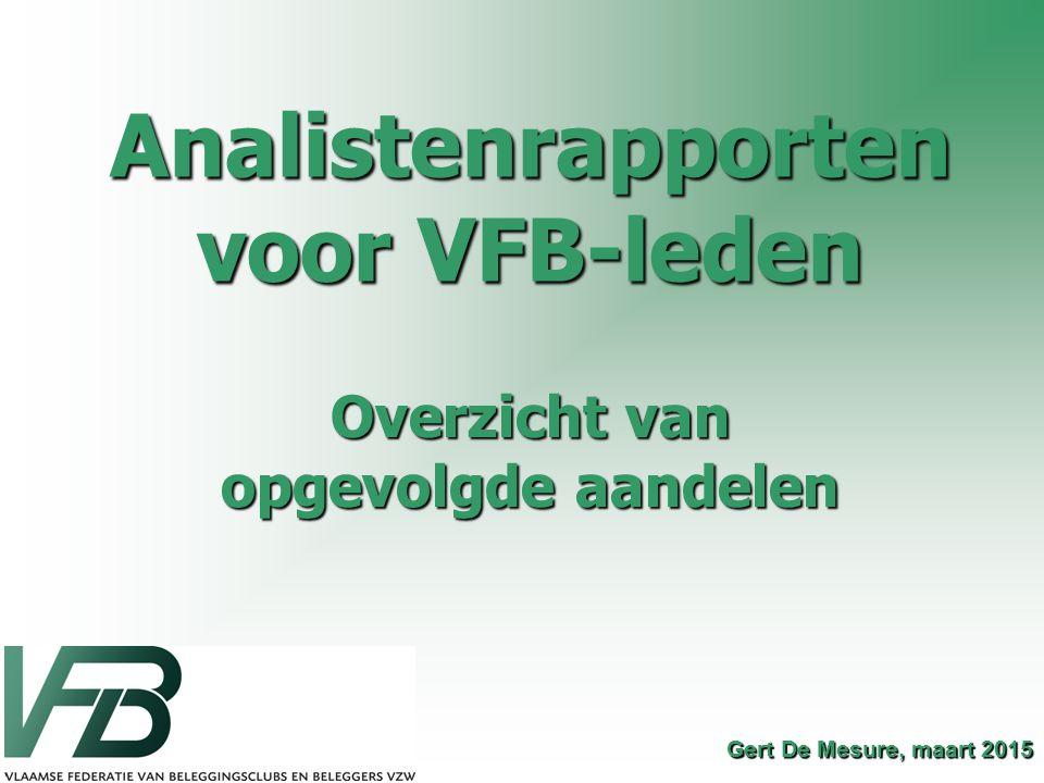 Gert De Mesure, maart 2015 Analistenrapporten voor VFB-leden Overzicht van opgevolgde aandelen
