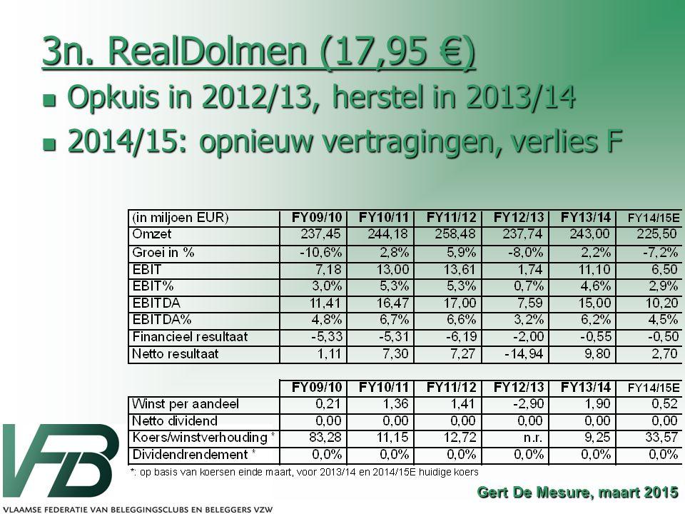 3n. RealDolmen (17,95 €) Opkuis in 2012/13, herstel in 2013/14 Opkuis in 2012/13, herstel in 2013/14 2014/15: opnieuw vertragingen, verlies F 2014/15: