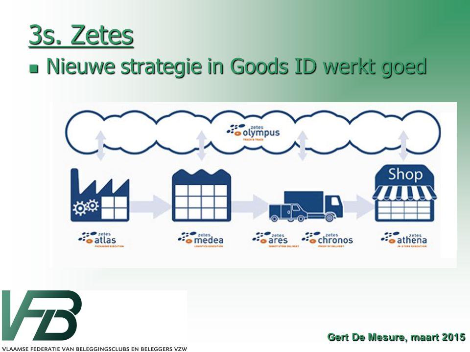 3s. Zetes Nieuwe strategie in Goods ID werkt goed Nieuwe strategie in Goods ID werkt goed Gert De Mesure, maart 2015