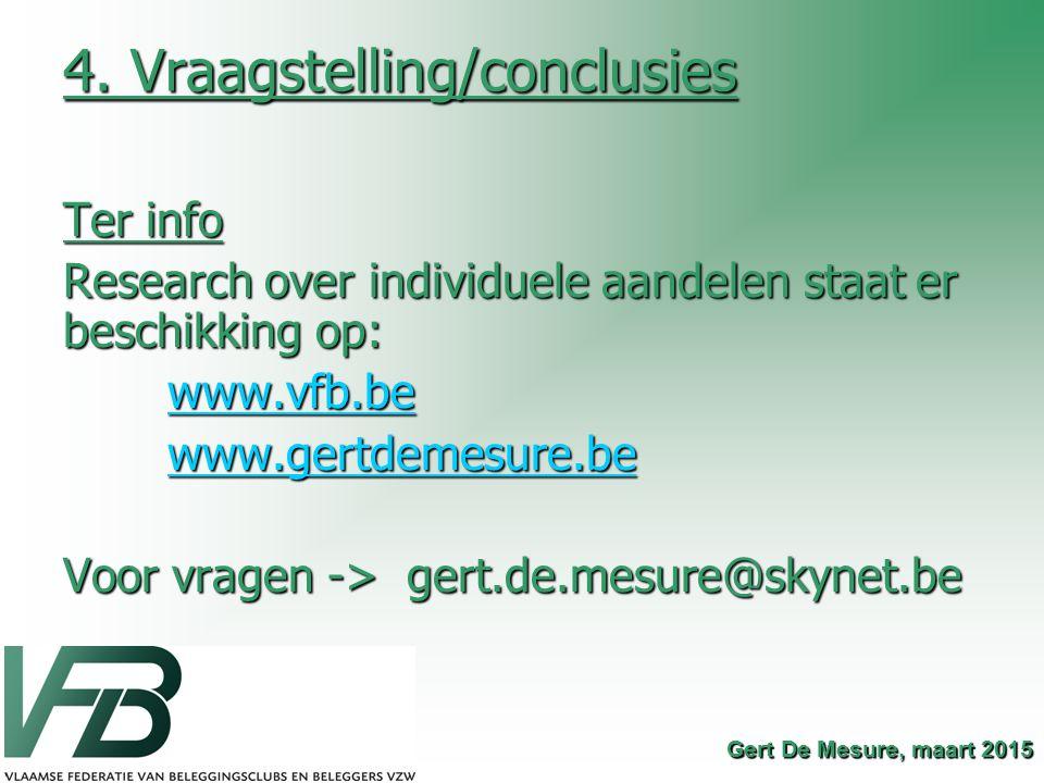 4. Vraagstelling/conclusies Ter info Research over individuele aandelen staat er beschikking op: www.vfb.be www.gertdemesure.be Voor vragen -> gert.de