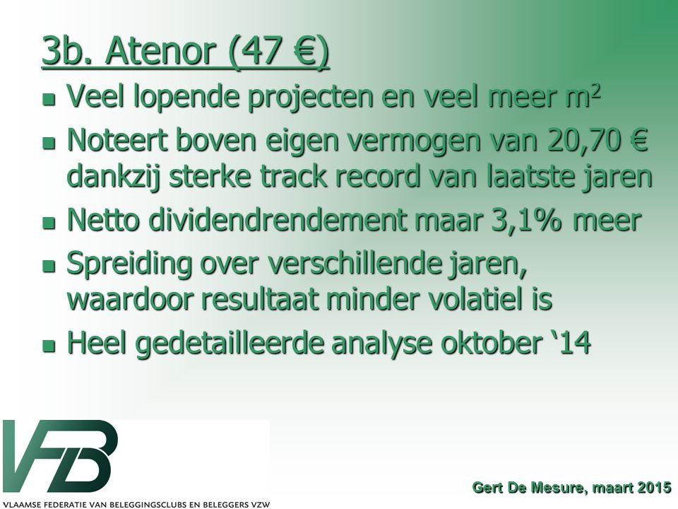 3b. Atenor (47 €) Veel lopende projecten en veel meer m 2 Veel lopende projecten en veel meer m 2 Noteert boven eigen vermogen van 20,70 € dankzij ste