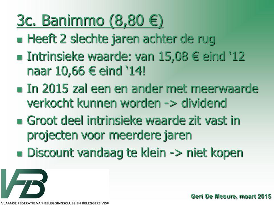3c. Banimmo (8,80 €) Heeft 2 slechte jaren achter de rug Heeft 2 slechte jaren achter de rug Intrinsieke waarde: van 15,08 € eind '12 naar 10,66 € ein