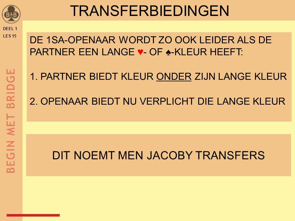 TRANSFERBIEDINGEN DE 1SA-OPENAAR WORDT ZO OOK LEIDER ALS DE PARTNER EEN LANGE ♥- OF ♠-KLEUR HEEFT: 1.