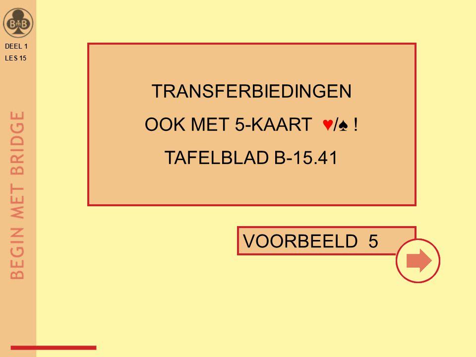 VOORBEELD 5 DEEL 1 LES 15 TRANSFERBIEDINGEN OOK MET 5-KAART ♥/♠ ! TAFELBLAD B-15.41