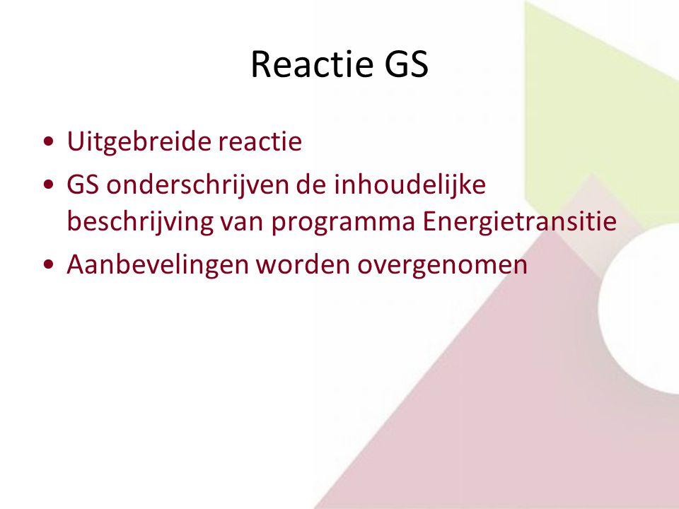 Reactie GS Uitgebreide reactie GS onderschrijven de inhoudelijke beschrijving van programma Energietransitie Aanbevelingen worden overgenomen