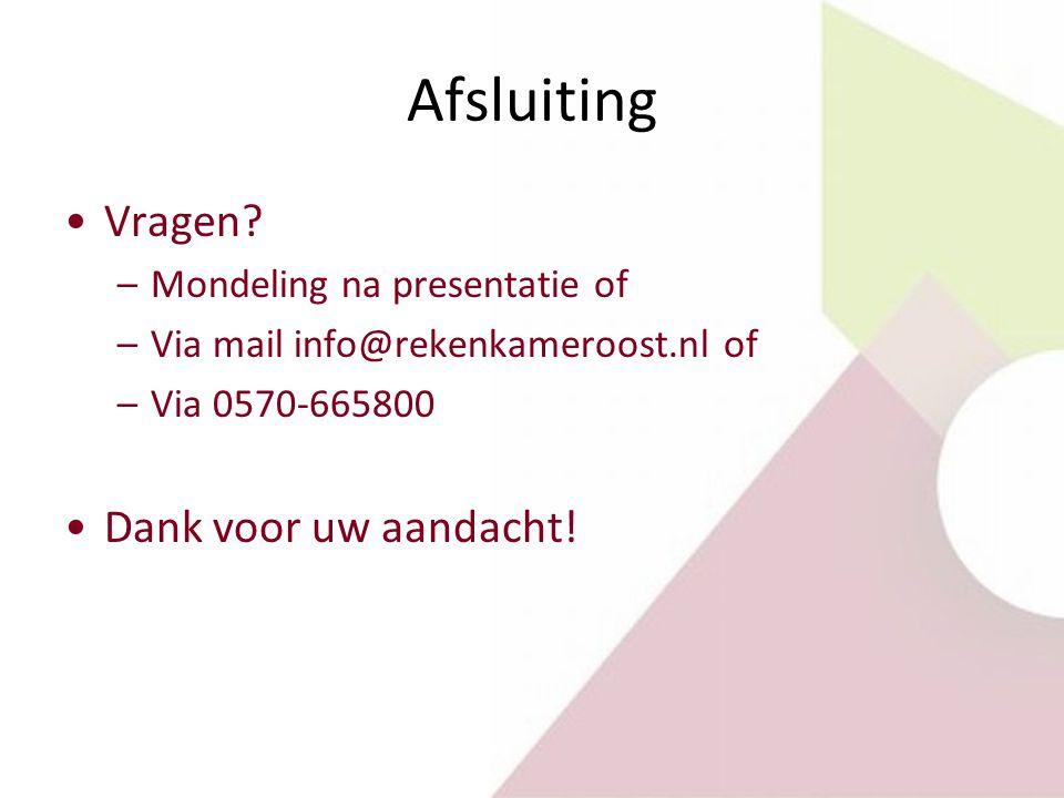 Afsluiting Vragen? –Mondeling na presentatie of –Via mail info@rekenkameroost.nl of –Via 0570-665800 Dank voor uw aandacht!