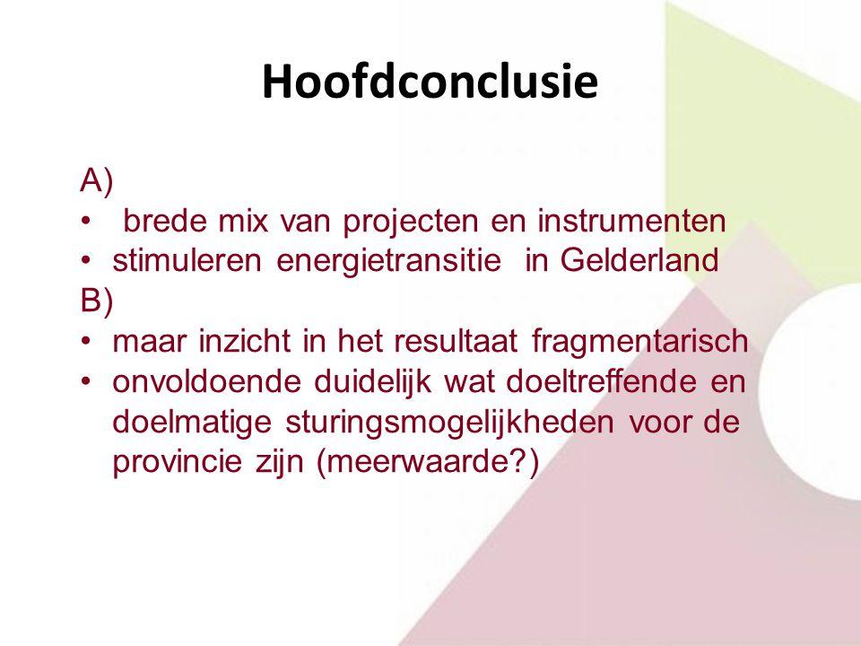 Hoofdconclusie A) brede mix van projecten en instrumenten stimuleren energietransitie in Gelderland B) maar inzicht in het resultaat fragmentarisch on