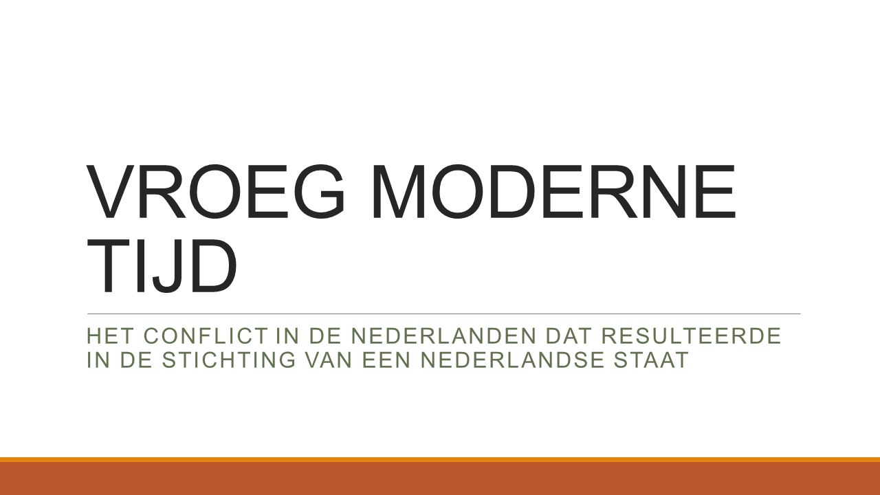 VROEG MODERNE TIJD HET CONFLICT IN DE NEDERLANDEN DAT RESULTEERDE IN DE STICHTING VAN EEN NEDERLANDSE STAAT