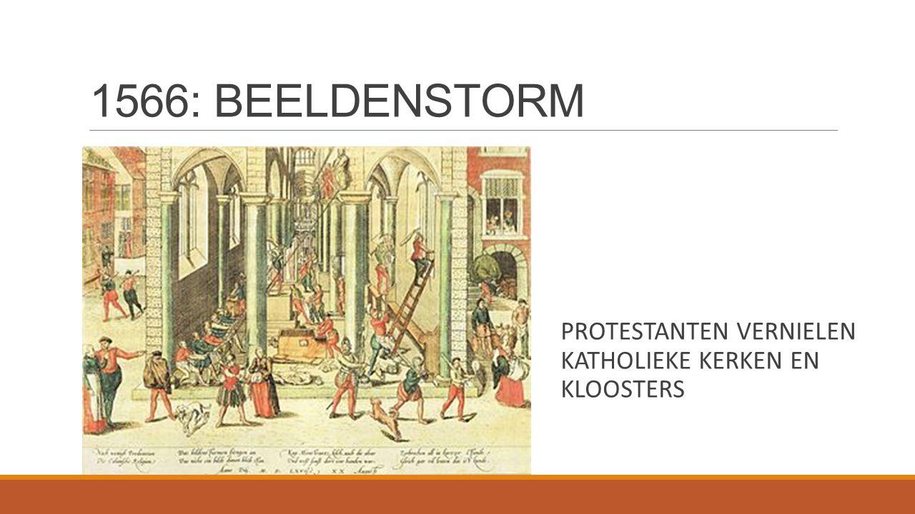 1566: BEELDENSTORM PROTESTANTEN VERNIELEN KATHOLIEKE KERKEN EN KLOOSTERS