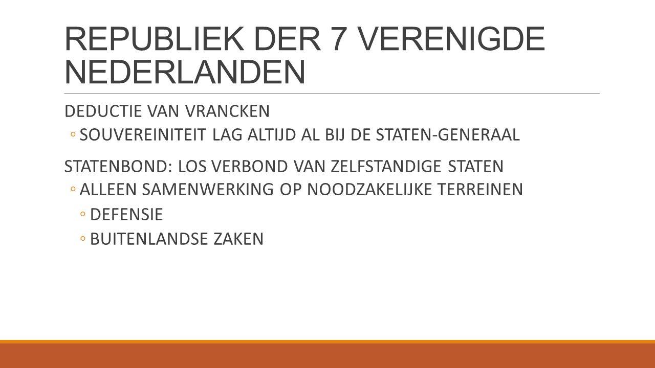 REPUBLIEK DER 7 VERENIGDE NEDERLANDEN DEDUCTIE VAN VRANCKEN ◦SOUVEREINITEIT LAG ALTIJD AL BIJ DE STATEN-GENERAAL STATENBOND: LOS VERBOND VAN ZELFSTAND