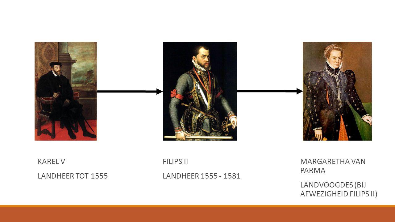KAREL V LANDHEER TOT 1555 FILIPS II LANDHEER 1555 - 1581 MARGARETHA VAN PARMA LANDVOOGDES (BIJ AFWEZIGHEID FILIPS II)