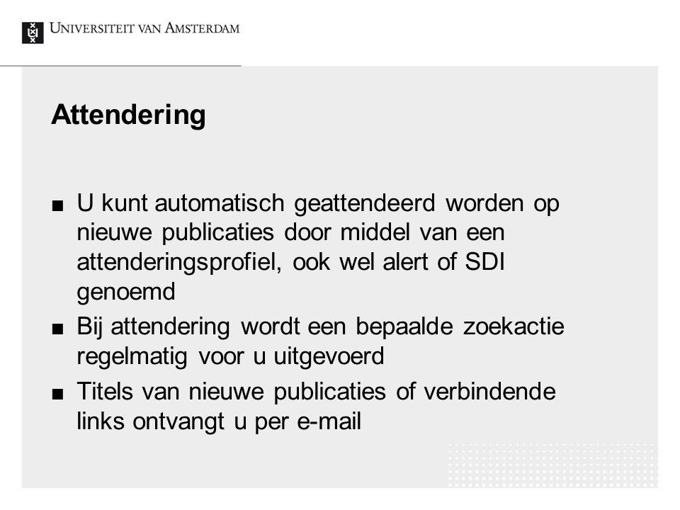 Attendering U kunt automatisch geattendeerd worden op nieuwe publicaties door middel van een attenderingsprofiel, ook wel alert of SDI genoemd Bij att