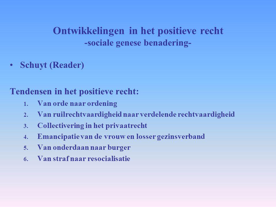 Ontwikkelingen in het positieve recht -sociale genese benadering- Schuyt (Reader) Tendensen in het positieve recht: 1. Van orde naar ordening 2. Van r