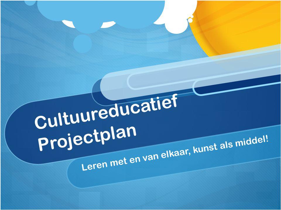 Cultuureducatief Projectplan Leren met en van elkaar, kunst als middel!