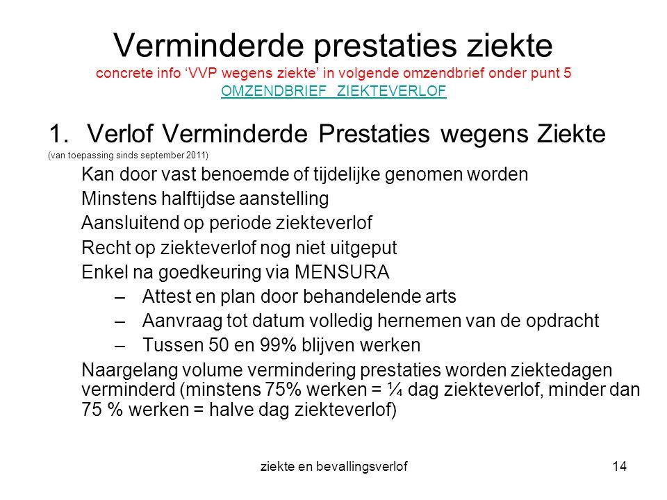 ziekte en bevallingsverlof14 Verminderde prestaties ziekte concrete info 'VVP wegens ziekte' in volgende omzendbrief onder punt 5 OMZENDBRIEF ZIEKTEVE