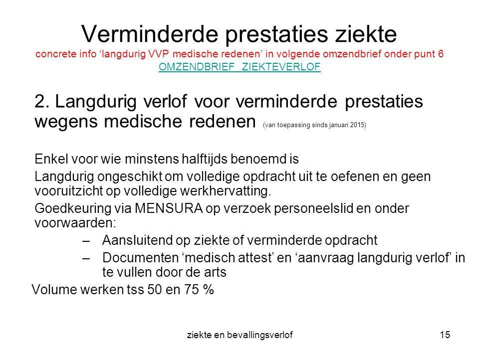 ziekte en bevallingsverlof15 Verminderde prestaties ziekte concrete info 'langdurig VVP medische redenen' in volgende omzendbrief onder punt 6 OMZENDB