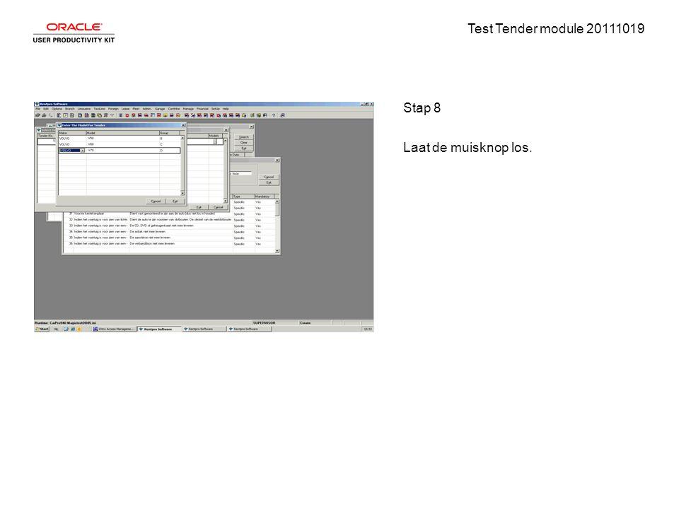 Test Tender module 20111019 Stap 8 Laat de muisknop los.