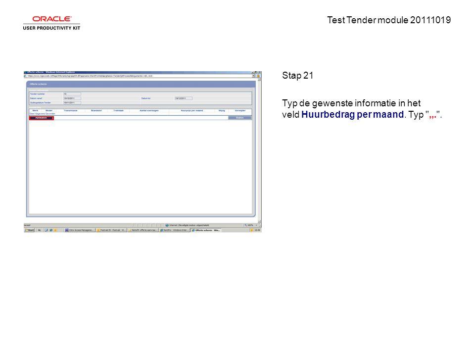 Test Tender module 20111019 Stap 21 Typ de gewenste informatie in het veld Huurbedrag per maand. Typ