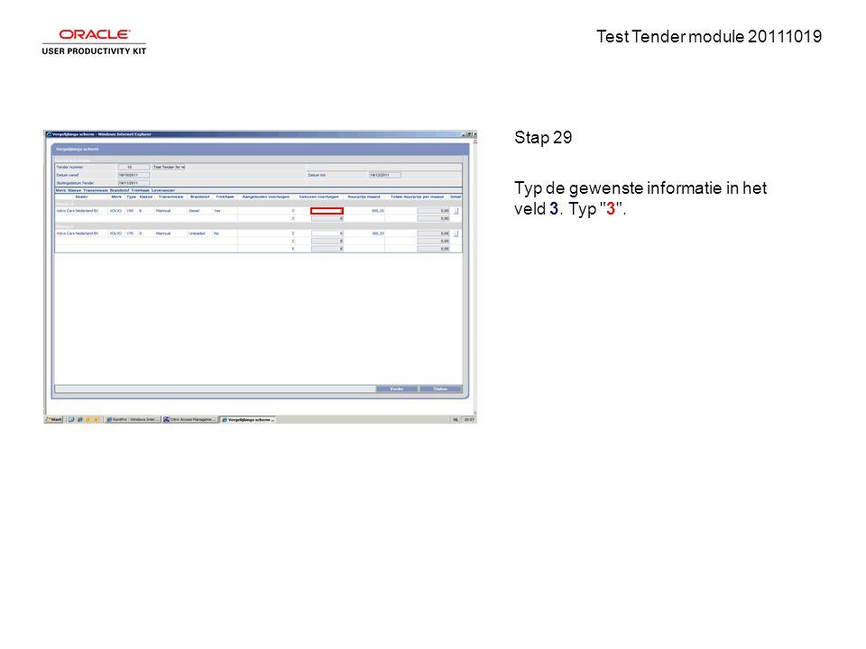 Test Tender module 20111019 Stap 29 Typ de gewenste informatie in het veld 3. Typ 3 .