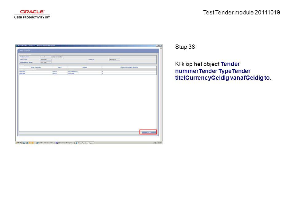 Test Tender module 20111019 Stap 38 Klik op het object Tender nummerTender TypeTender titelCurrencyGeldig vanafGeldig to.