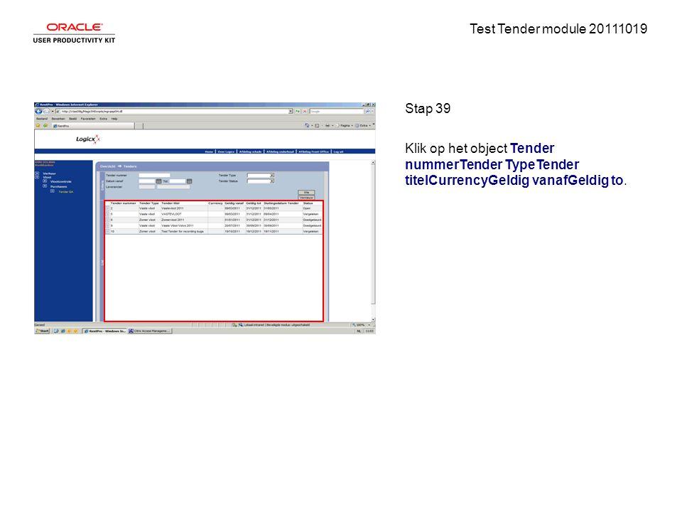 Test Tender module 20111019 Stap 39 Klik op het object Tender nummerTender TypeTender titelCurrencyGeldig vanafGeldig to.