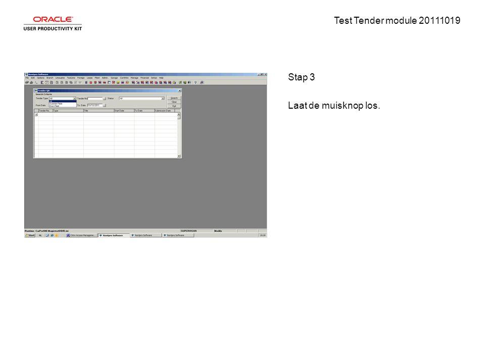 Test Tender module 20111019 Stap 3 Laat de muisknop los.