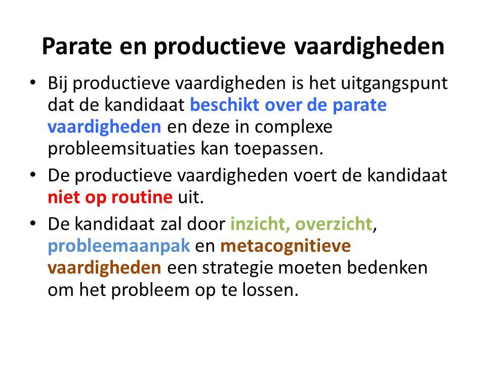 Parate en productieve vaardigheden Bij productieve vaardigheden is het uitgangspunt dat de kandidaat beschikt over de parate vaardigheden en deze in c